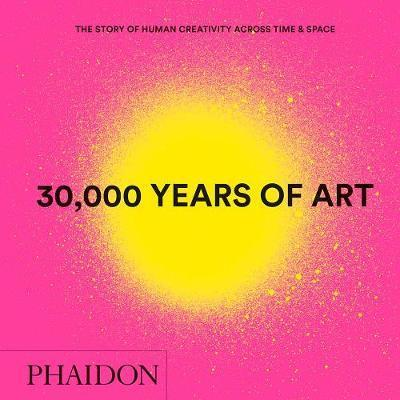 30,000 Years of Art, New Edition, Mini Format - The Story of Human Creativity Across Time & Space