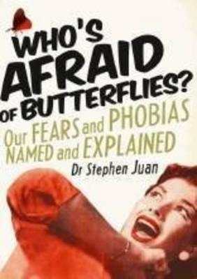 Who's Afraid of Butterflies? Our Fears and Phobias Named and Explained