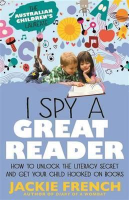 I Spy a Great Reader: Unlock the Literary Secret and Get Your Child Hooked on Books