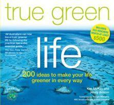 True Green Life - 200 Ideas to Make Your Life Greener in Every Way
