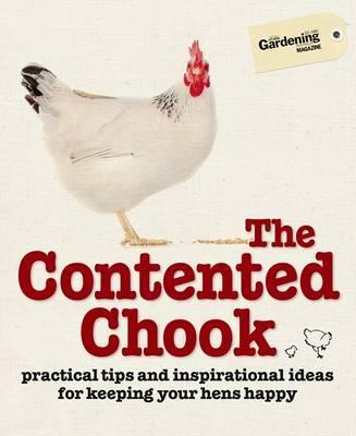 Contented Chook - Practical Tips and Inspirational Ideas for Keeping Your Hens Happy