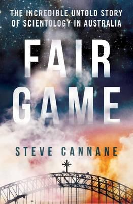 Fair Game - the Incredible Untold Story of Scientology in Australia