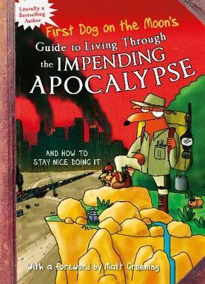 First Dog On the Moon's Guide to Living Through the Impending Apocalypse - and How to Stay Nice Doing It