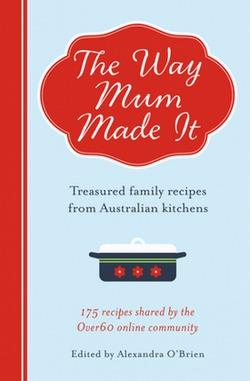 Way Mum Made it: Treasured Family Recipes from Australian Kitchens