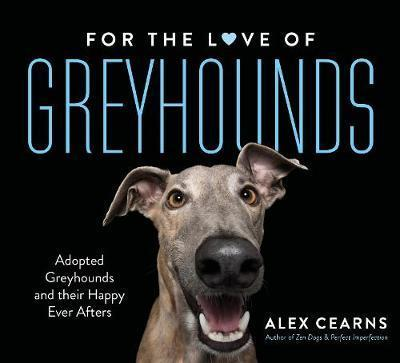 For The Love Of Greyhounds - Adopted Greyhounds and their Happy Ever Afters