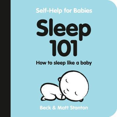 Sleep 101 - How to Sleep Like a Baby (Self-Help for Babies, #1)