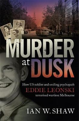 Murder at Dusk - How US soldier and smiling psychopath Eddie Leonski terrorised wartime Melbourne