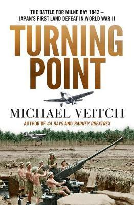 Turning Point - The Battle for Milne Bay 1942 - Japan's first land defeat in World War II
