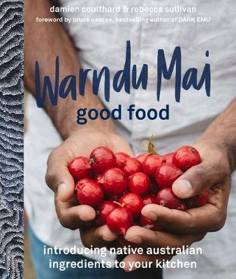 Warndu Mai (Good Food)- Introducing native Australian ingredients to your kitchen