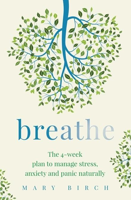 Breathe - The 4-week plan to manage stress, anxiety and panic naturally