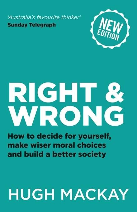 Right and Wrong - How to decide for yourself, make wiser moral choices and build a better society