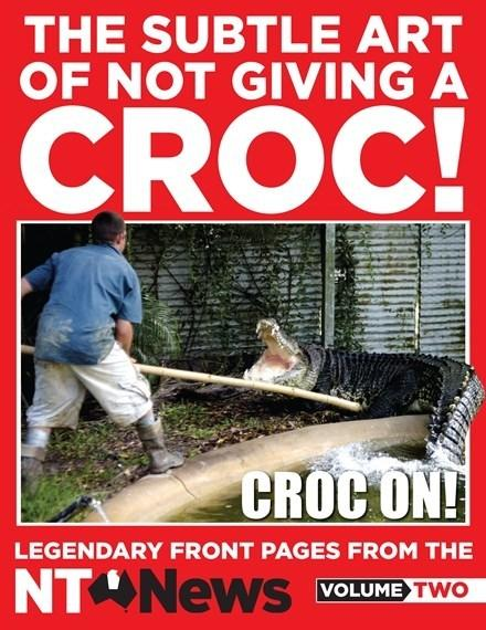 Subtle Art of Not Giving a Croc! - More legendary front pages from the NT News