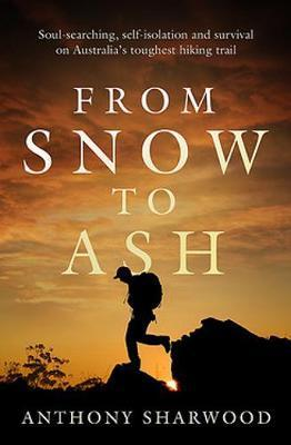 From Snow to Ash: Soul-searching, self-isolation and survival on Australia's toughest hiking trail