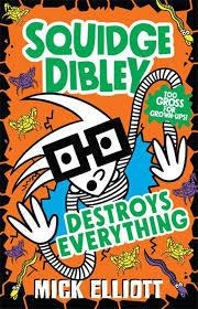 Squidge Dibley Destroys Everything: Squidge Dibley #3