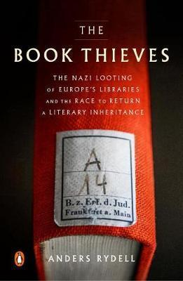 Book Thieves - The Nazi Looting of Europe's Libraries and the Race to Return a Literary Inheritance