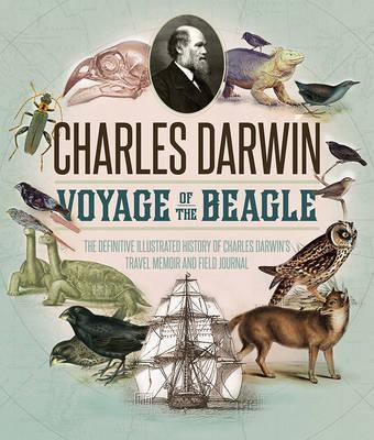 Voyage of the Beagle - The Illustrated Edition of Charles Darwin's Travel Memoir and Field Journal