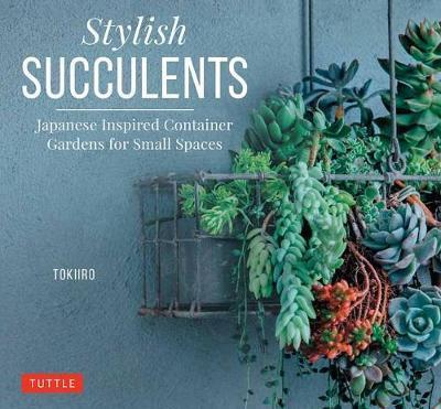 Stylish Succulents - Japanese Inspired Container Gardens for Small Spaces