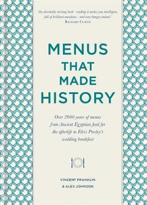 Menus that Made History - Over 2000 years of menus from Ancient Egyptian food for the afterlife to Elvis Presley's wedding breakfast