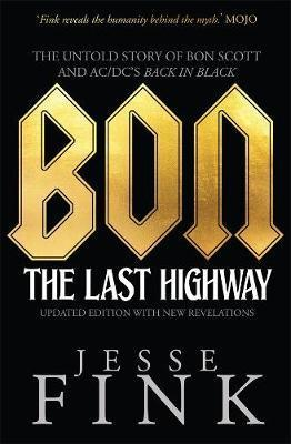 Bon - The Last Highway: The Untold Story of Bon Scott and AC/DC's Back In Black