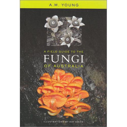 Field guide To The Fungi Of Australia; The