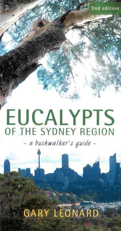 Eucalypts Of The Sydney Region : A Bushwalkers Guide