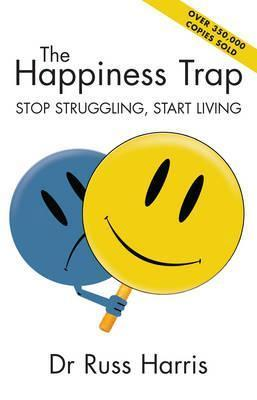 Happiness Trap - Stop Struggling, Start Living