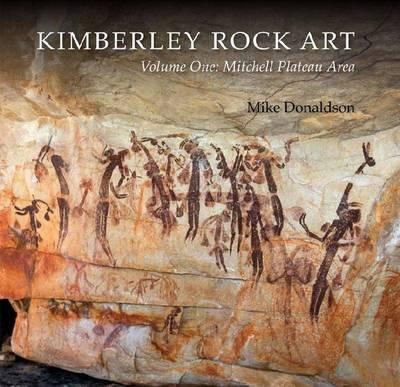 Kimberley Rock Art Vol. 1 - Mitchell Plateau Area