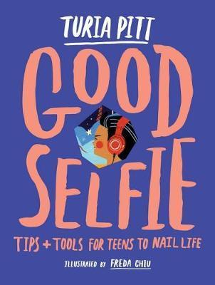 Good Selfie - Tips and Tools for Teens to Nail Life