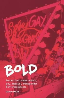 Bold - Stories from Older Lesbian, Gay, Bisexual, Transgender and Intersex People