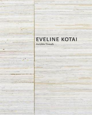 Eveline Kotai: Invisible Threads