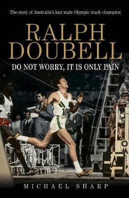Ralph Doubell - Do Not Worry, It Is Only Pain