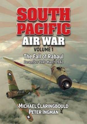South Pacific Air War Volume 1: The Fall of Rabaul