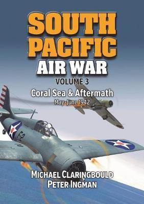 South Pacific Air War Volume 3 - Coral Sea & Aftermath May - June 1942