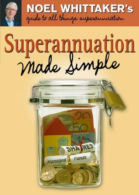 Superannuation Made Simple - Noel Whittaker's Guide to All Things Superannuation