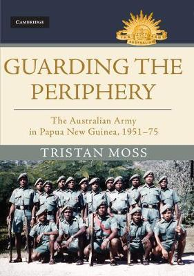 Guarding the Periphery - The Australian Army in Papua New Guinea, 1951-75