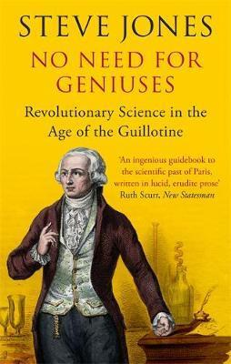 No Need for Geniuses - Revolutionary Science in the Age of the Guillotine