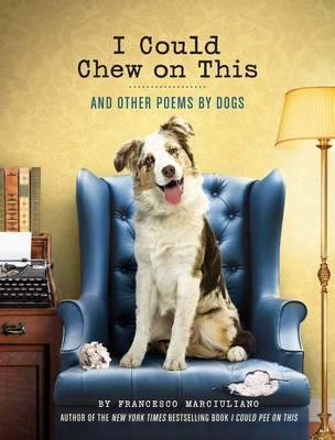I Could Chew on This - And Other Poems by Dogs