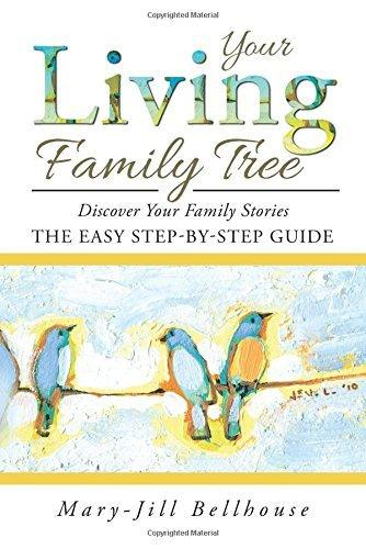 Your Living Family Tree - Discover Your Family Stories The Easy Step-By-Step Guide
