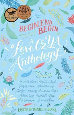Begin, End, Begin - A #LoveOzYA Anthology