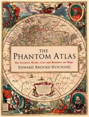 Phantom Atlas - The Greatest Myths, Lies and Blunders on Maps