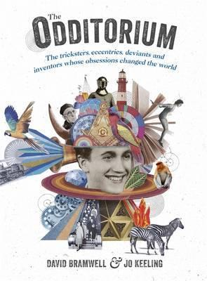 Odditorium - The Tricksters, Eccentrics, Deviants and Inventors Whose Obsessions Changed the World