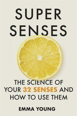 Super Senses - The Science of Your 32 Senses and How to Use Them