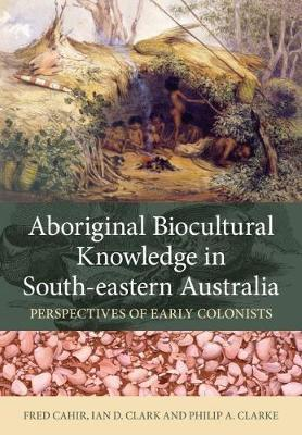 Aboriginal Biocultural Knowledge in South-eastern Australia - Perspectives of Early Colonists