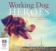 Working Dog Heroes - How One Man Gives Shelter Dogs New Life and Purpose