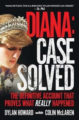 Diana: Case Solved: The Definitive Account That Proves What Really Happened