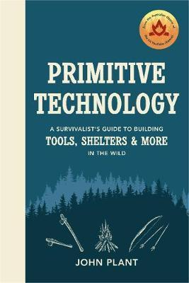 Primitive Technology - A Survivalist's Guide to Building Tools, Shelters & More in the Wild