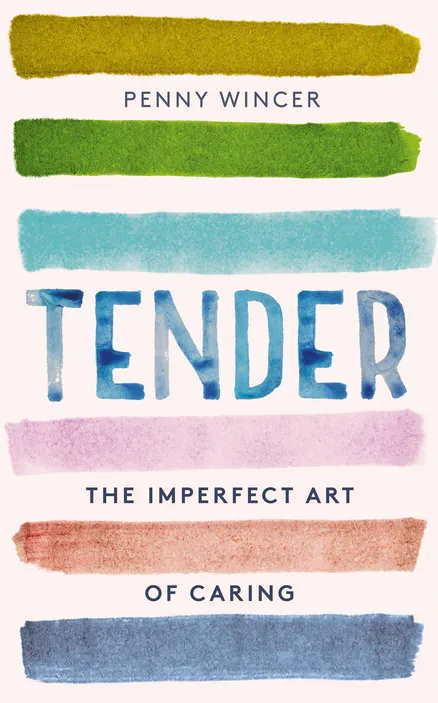 Tender - The Imperfect Art of Caring