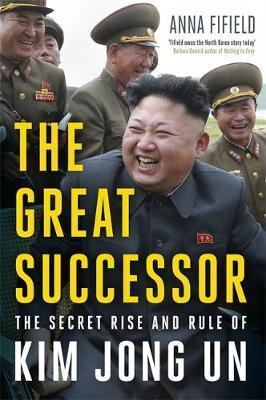 Great Successor: The Secret Rise and Rule of Kim Jong Un