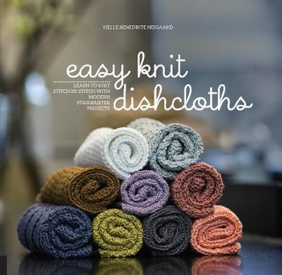 Easy Knit Dishcloths - Learn to Knit Stitch by Stitch with Modern Stashbuster Projects