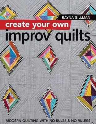 Create Your own Improv Quilts - Modern Quilting with No Rules & No Rulers